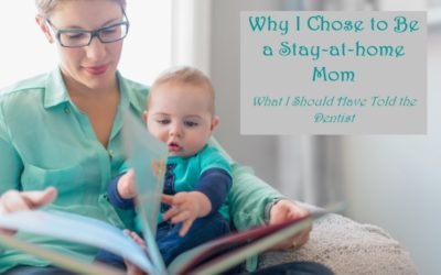 Why I Chose to Be a Stay-at-home Mom: What I Should Have Told the Dentist
