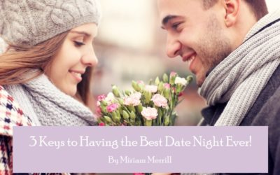 3 Keys to Having the Best Date Night Ever!