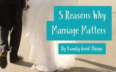 5 Reasons Why Marriage Matters