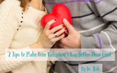 2 Tips to Make Your Valentine's Day Better Than Ever!