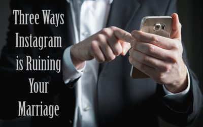 Three Ways Instagram is Ruining Your Marriage